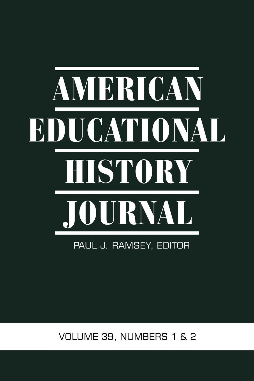 American Educational History Journal Volume 39, Numbers 1.2 american educational history journal volume 37 number 1 2 2010 pb