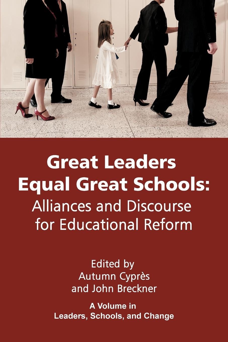 Great Leaders Equal Great Schools. Alliances and Discourse for Educational Reform great leaders equal great schools alliances and discourse for educational reform
