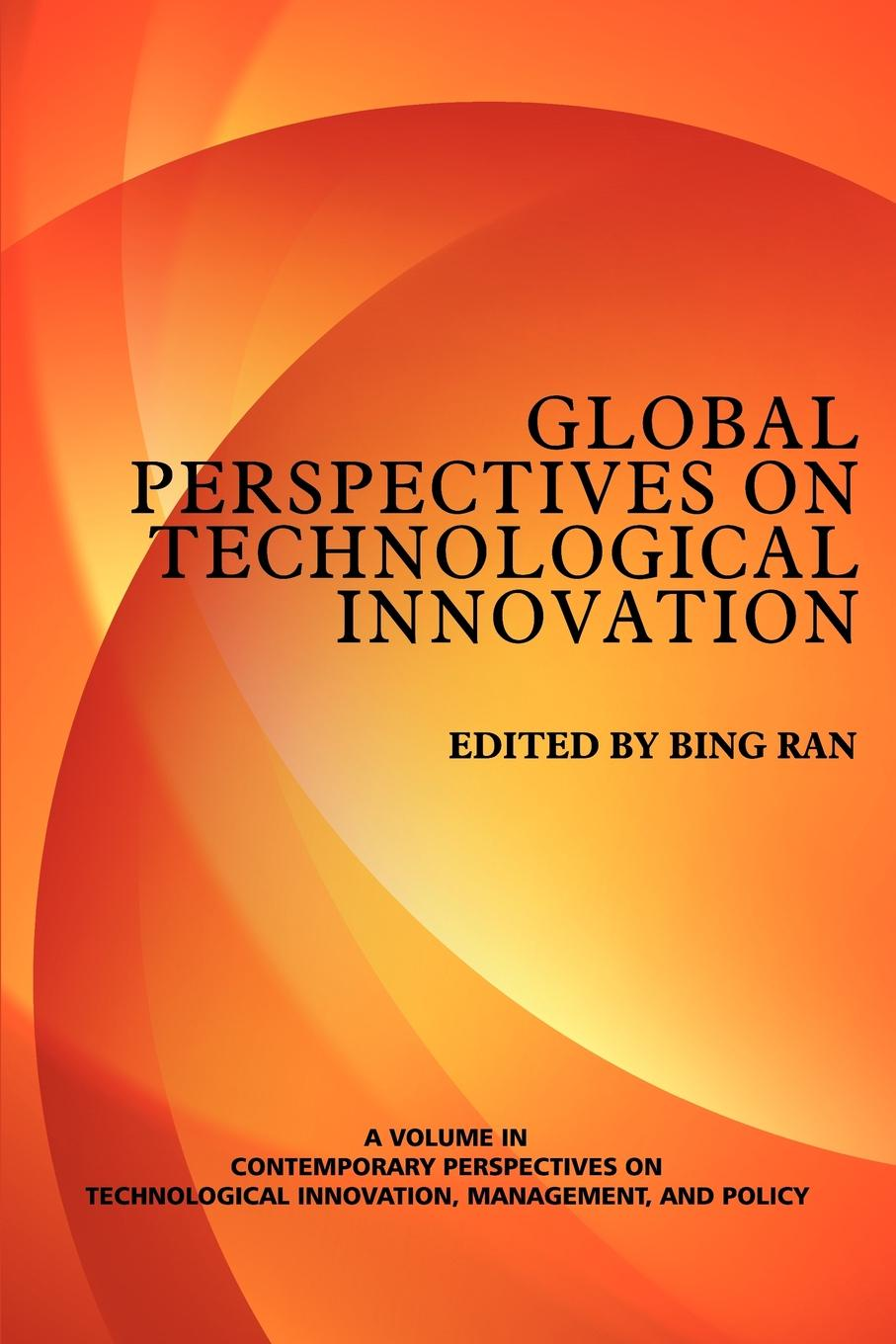 Global Perspectives on Technological Innovation Managing technological innovations and related policy and strategy...