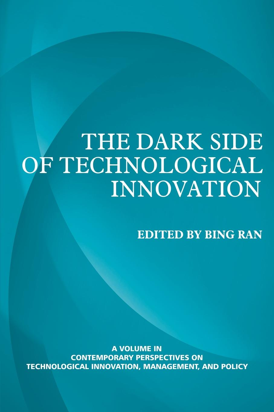 The Dark Side of Technological Innovation boris shulitski the ideological foundations of technological singularity