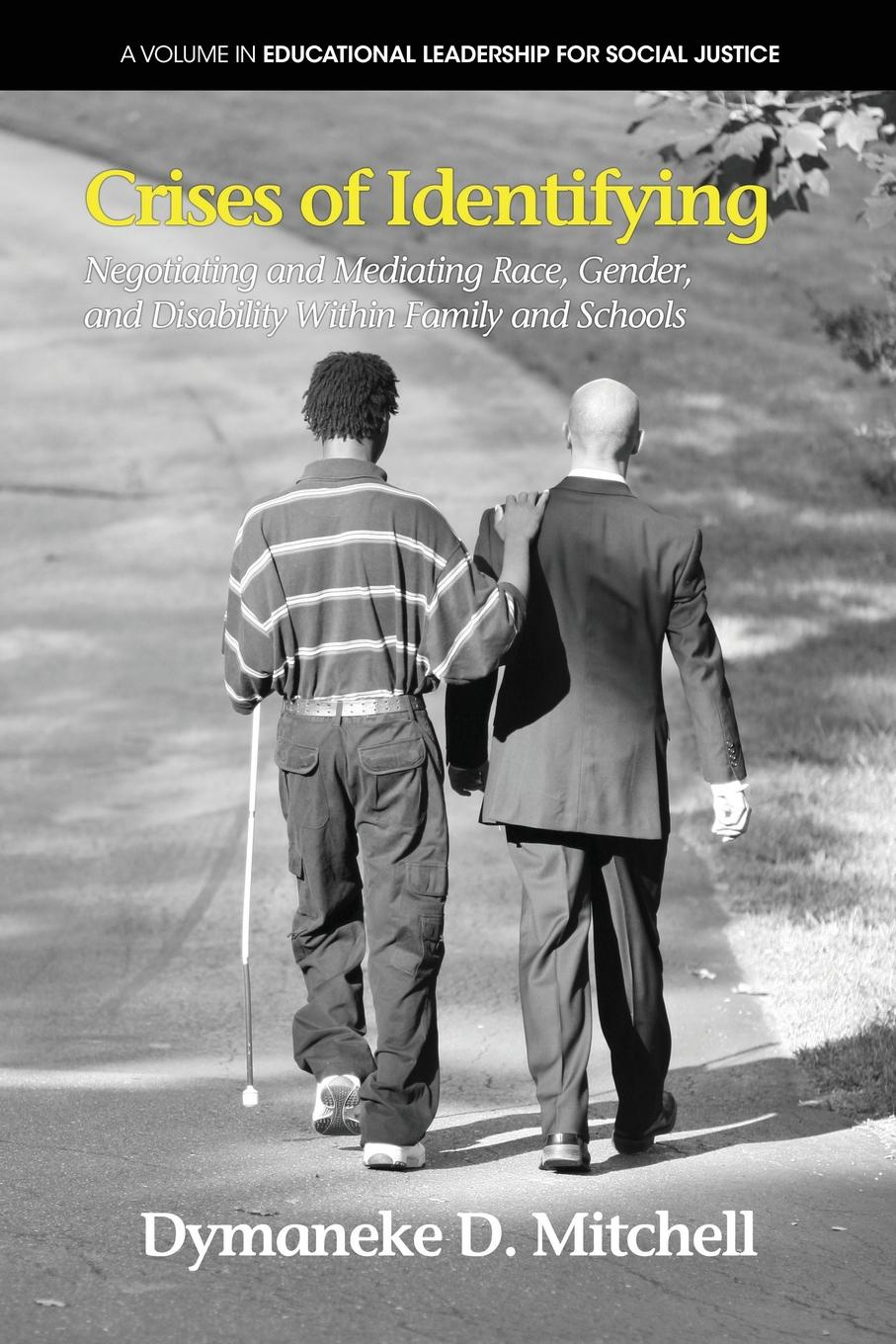Dymaneke D. Mitchell Crises of Identifying. Negotiating and Mediating Race, Gender, and Disability Within Family and Schools gender and knowledge