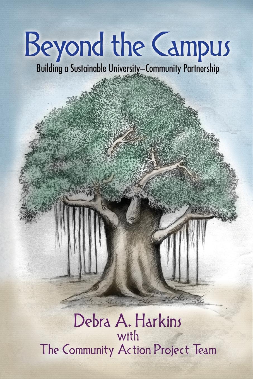 Debra a. Harkins Beyond the Campus. Building a Sustainable University - Community Partnership цена и фото
