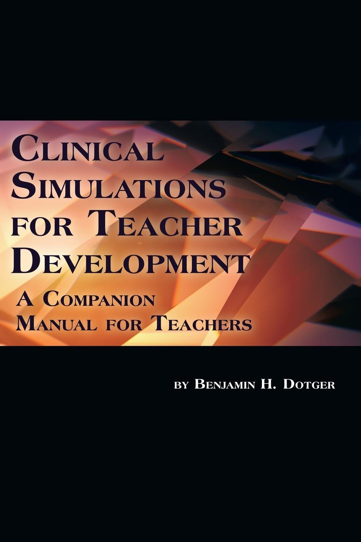 Benjamin H. Dotger Clinical Simulations for Teacher Development. A Companion Manual for Teachers sabrina cherry psychodynamic psychotherapy a clinical manual