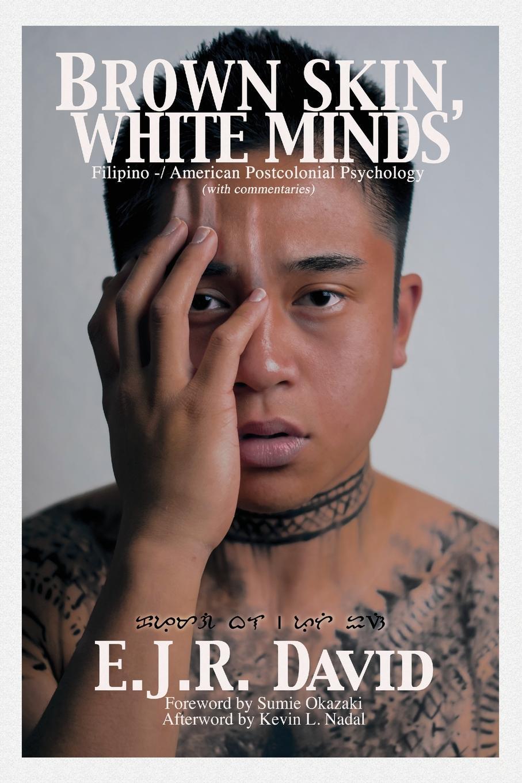 E. J. R. David Brown Skin, White Minds. Filipino -/ American Postcolonial Psychology недорго, оригинальная цена