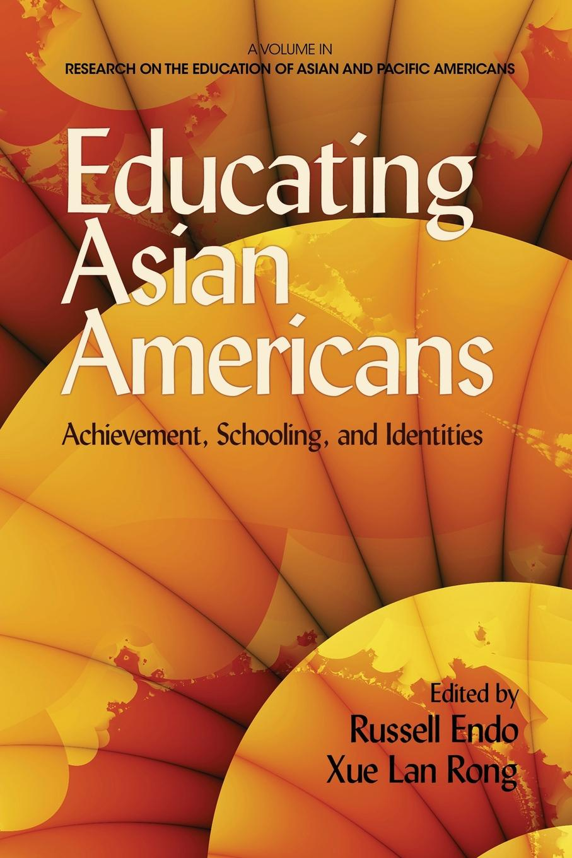 Фото - Educating Asian Americans. Achievement, Schooling, and Identities educating asian americans achievement schooling and identities