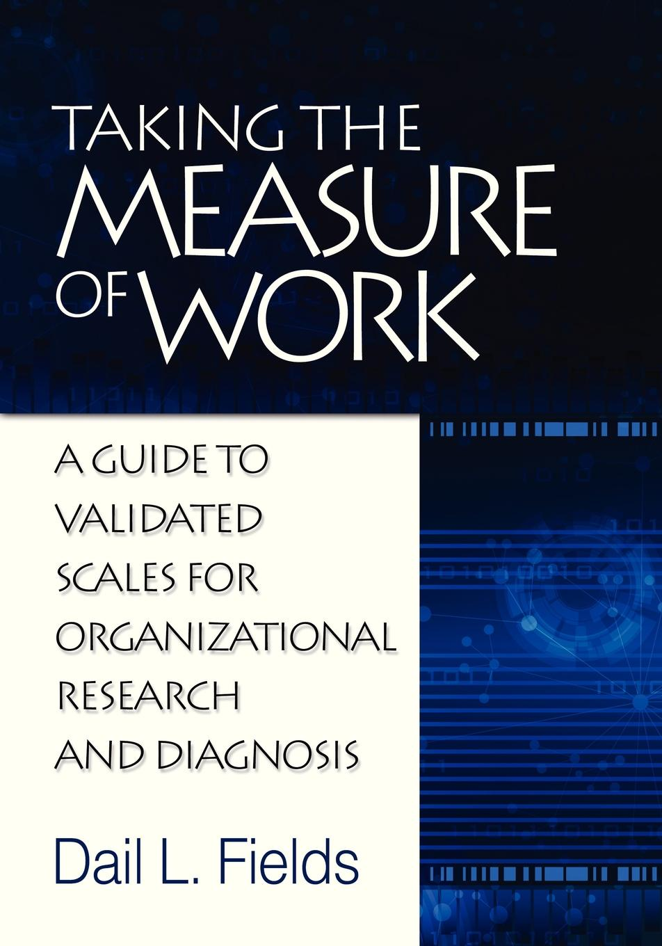 Dail L. Fields Taking the Measure of Work. A Guide to Validated Scales for Organizational Research and Diagnosis wilson guy mitchell how to measure