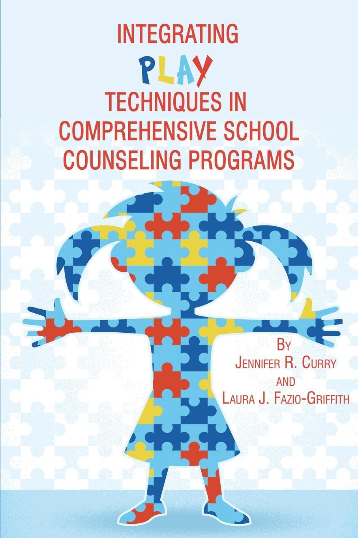 Jennifer R. Curry, Laura J. Fazio-Griffith Integrating Play Techniques in Comprehensive Counseling Programs недорго, оригинальная цена