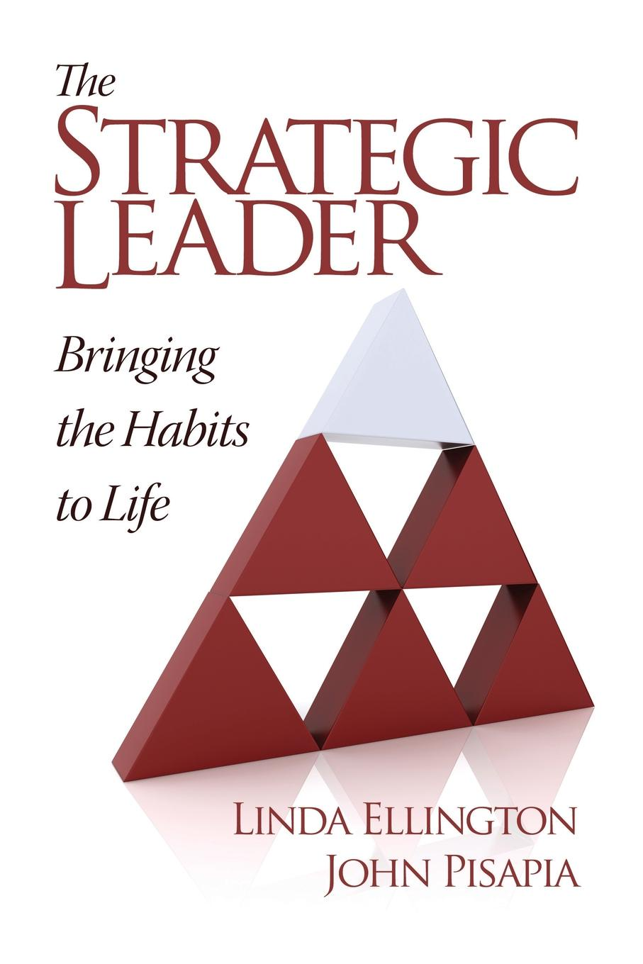 Linda Ellington, John Pisapia The Strategic Leader. Bringing the Habits to Life benjamin bonetti how to change your life who am i and what should i do with my life isbn 9780857084613