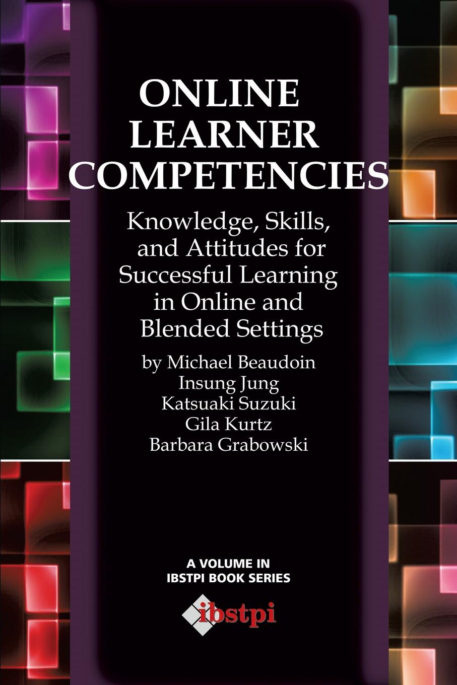 Michael Beaudoin, Gila Kurtz, Insung Jung Online Learner Competencies. Knowledge, Skills, and Attitudes for Successful Learning in Online and Blended Settings users online