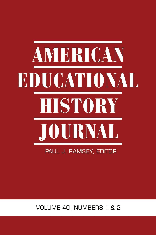 American Educational History Journal Volume 40, Numbers 1 . 2 american educational history journal volume 37 number 1 2 2010 pb