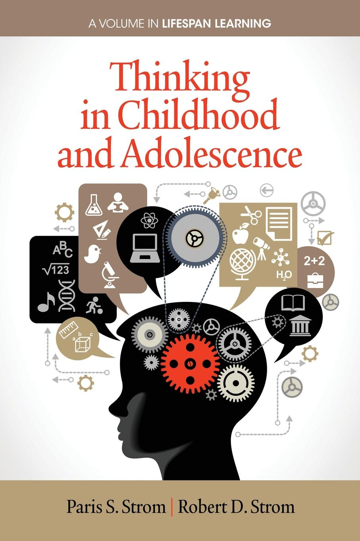 Фото - Paris S. Strom, Robert D. Strom Thinking in Childhood and Adolescence paris s strom robert d strom thinking in childhood and adolescence