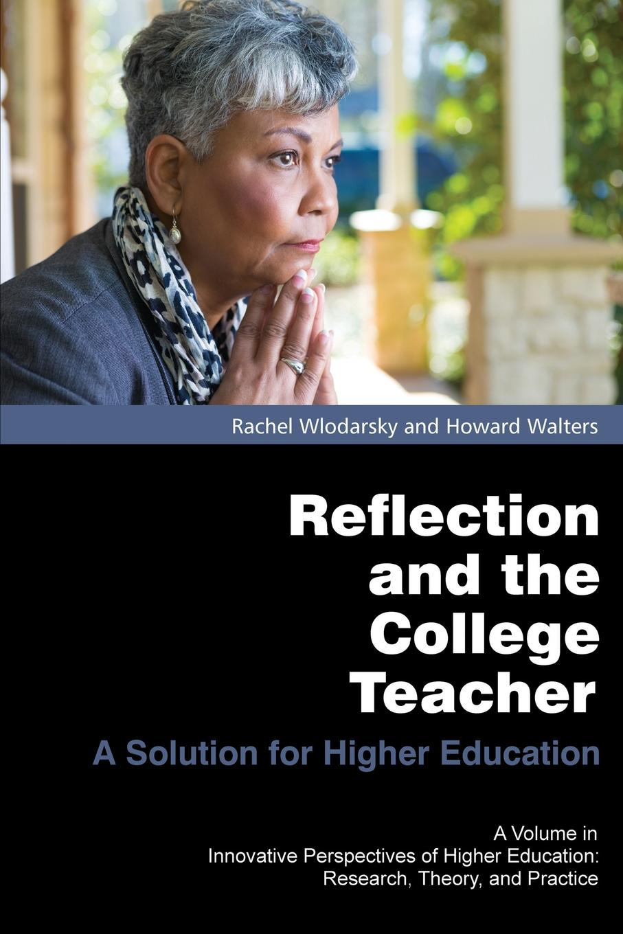 Rachel Wlodarsky, Howard Walters Reflection and the College Teacher. A Solution for Higher Education reflective education