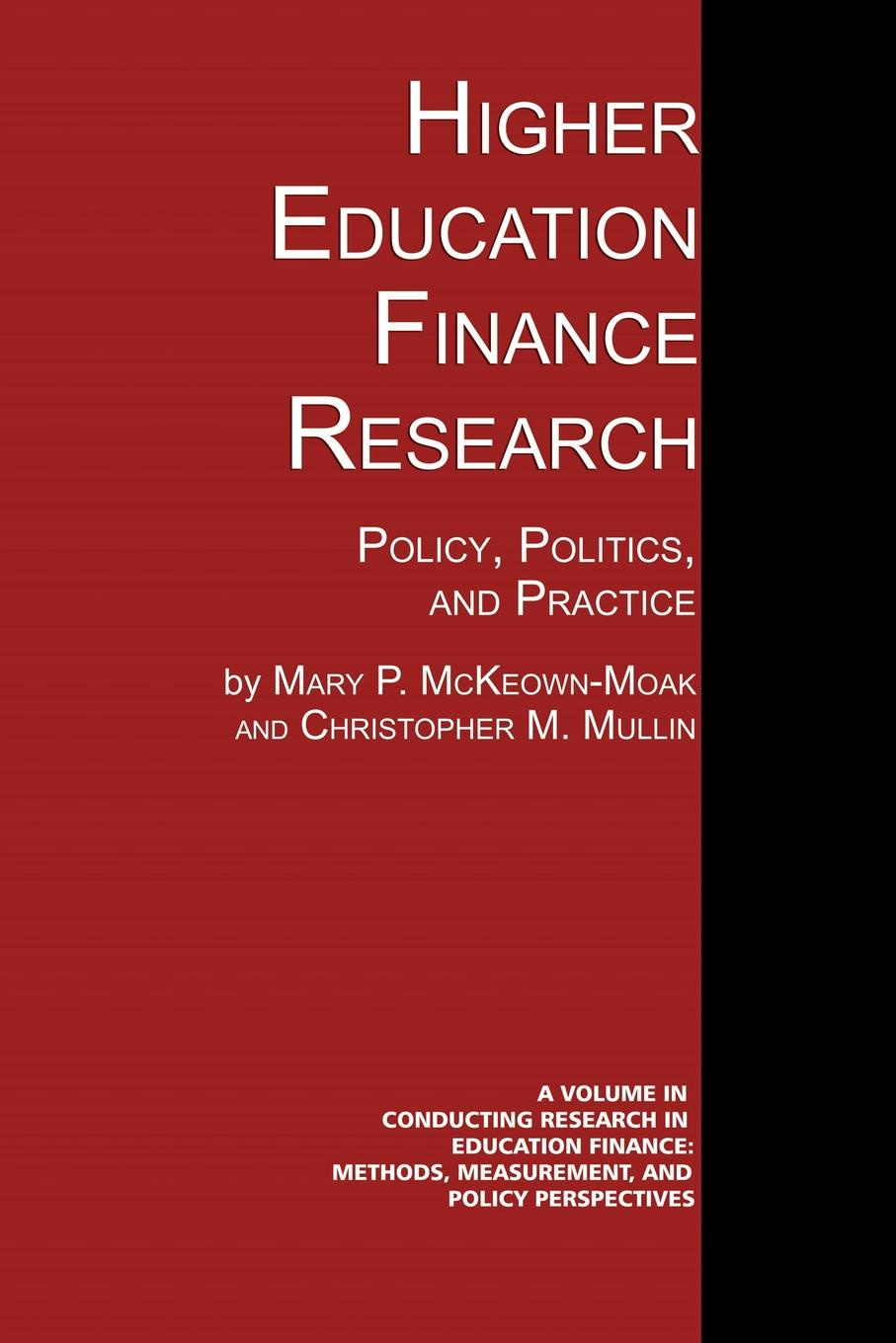 Mary P. McKeown-Moak, Christopher M. Mullin Higher Education Finance Research. Policy, Politics, and Practice mary p mckeown moak christopher m mullin higher education finance research policy politics and practice
