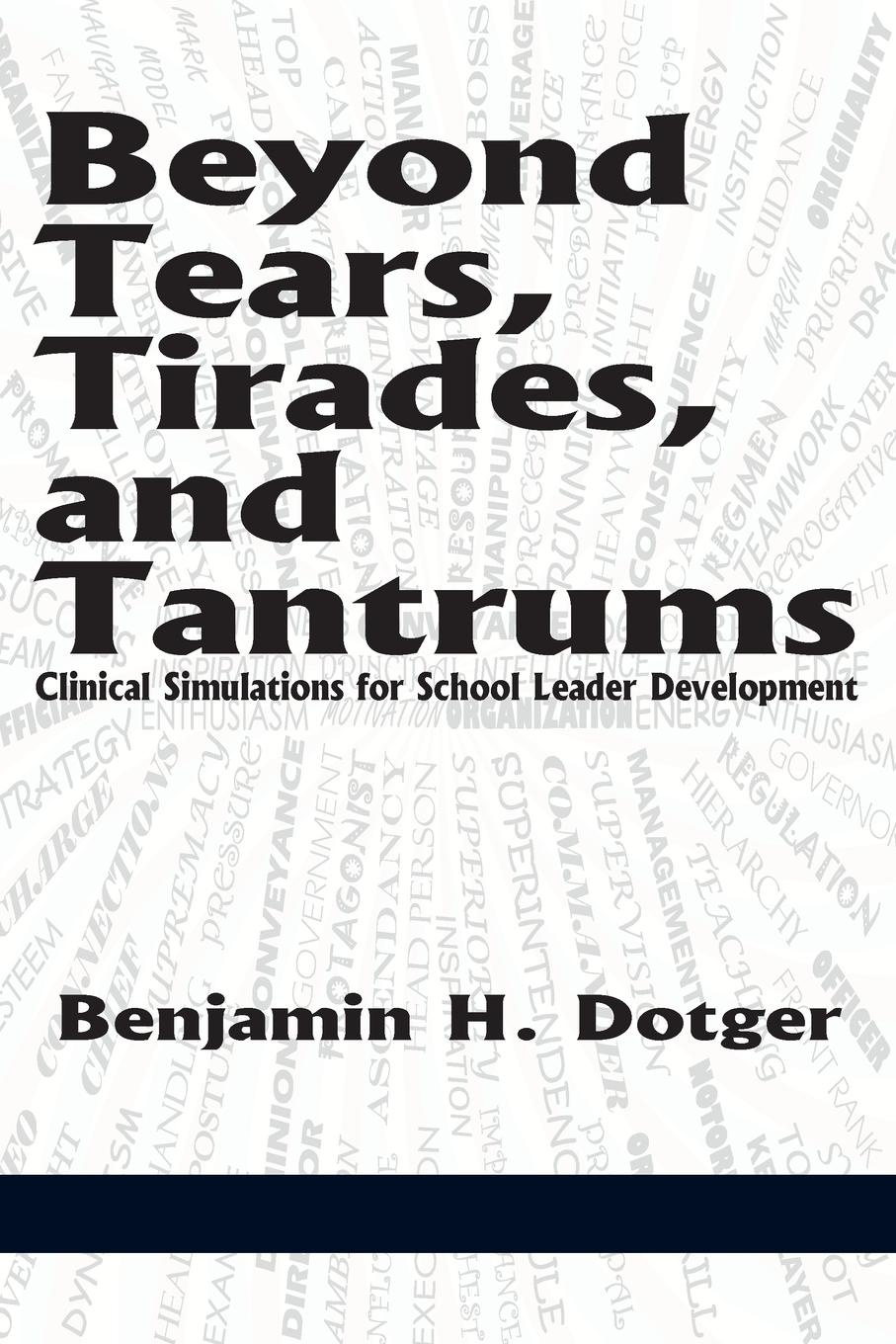 Benjamin H. Dotger Beyond Tears, Tirades, and Tantrums. Clinical Simulations for School Leader Development judy mckimm essential simulation in clinical education