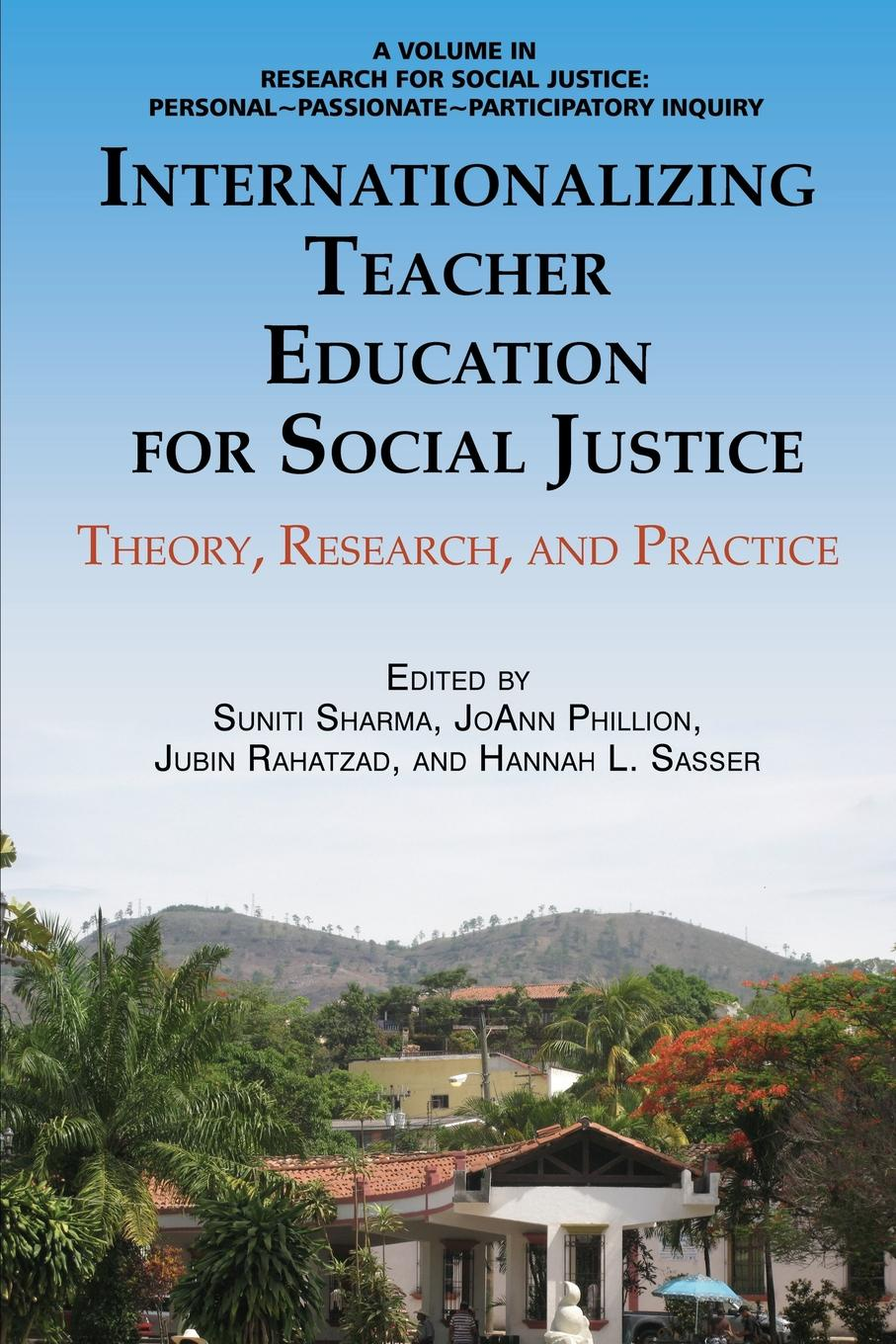 Internationalizing Teacher Education for Social Justice. Theory, Research, and Practice john k rhoads critical issues in social theory