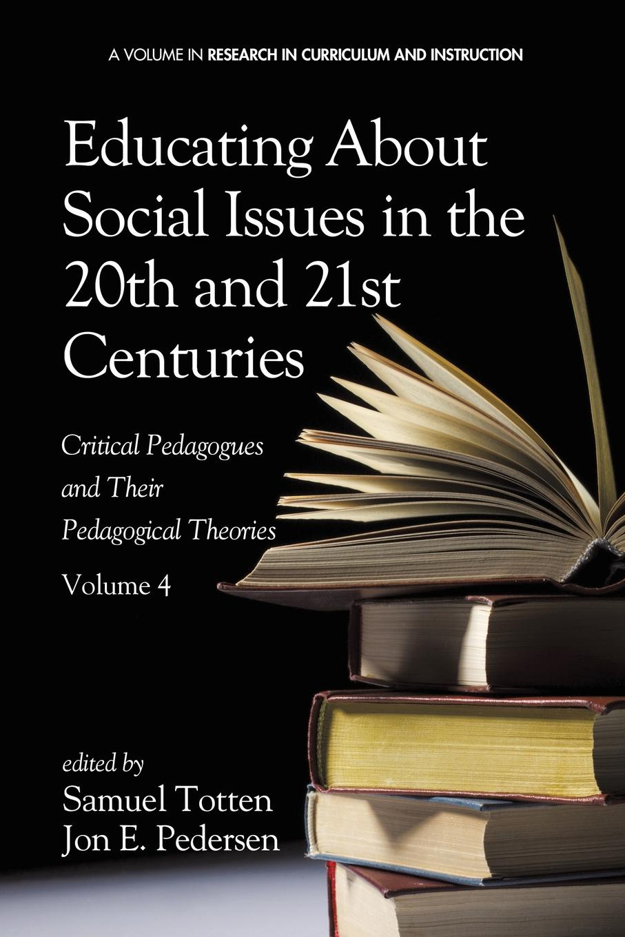 Educating about Social Issues in the 20th and 21st Centuries. Critical Pedagogues and Their Pedagogical Theories. Volume 4 john k rhoads critical issues in social theory