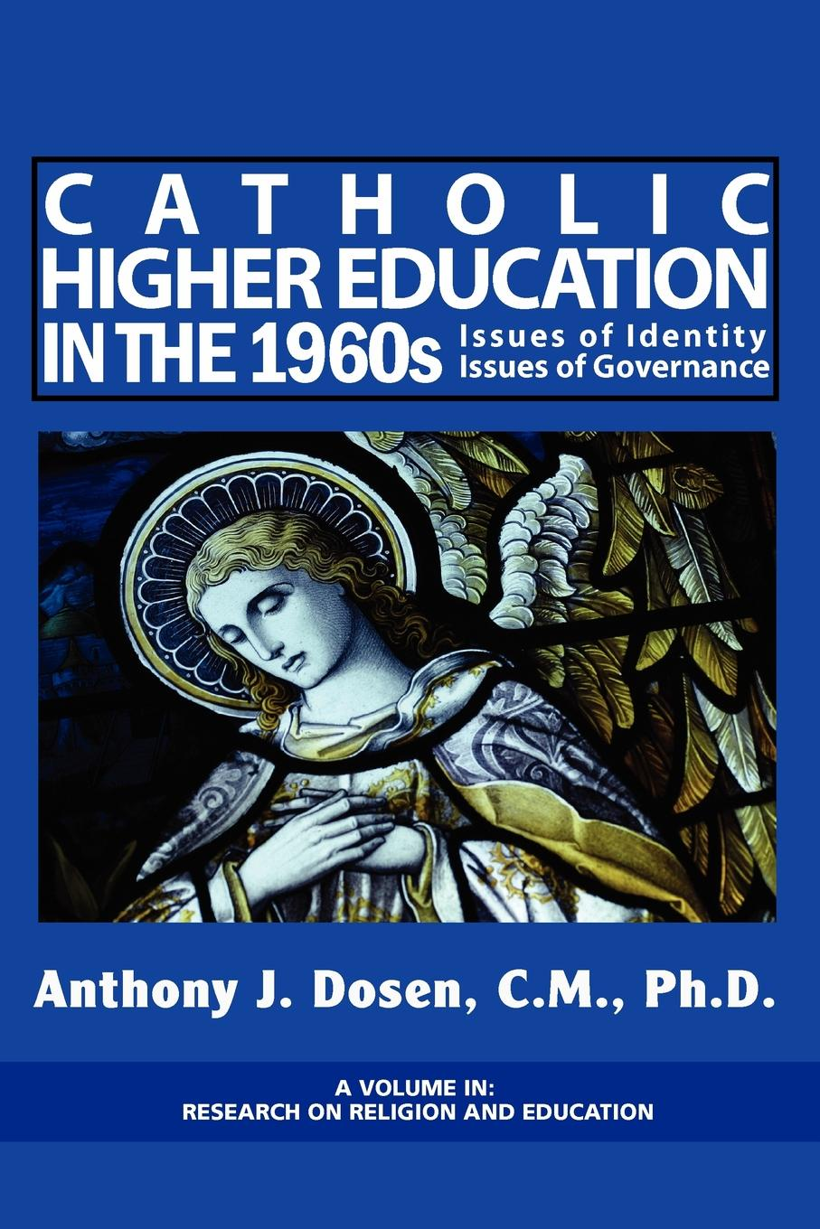 Anthony J. Dosen Catholic Higher Education in the 1960s. Issues of Identity, Issues of Governance (PB) anthony j steinbock phenomenology and mysticism the verticality of religious experience
