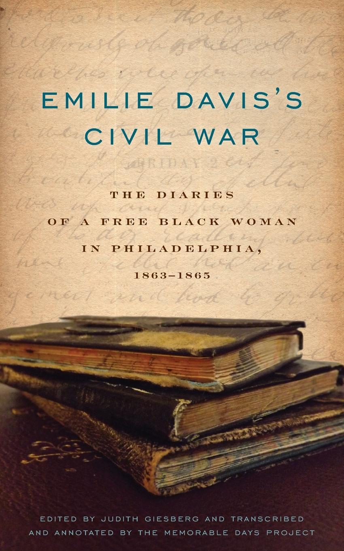 Emilie Frances Davis Emilie Davis.s Civil War. The Diaries of a Free Black Woman in Philadelphia, 1863-1865 jim davis garfield life in the fat lane