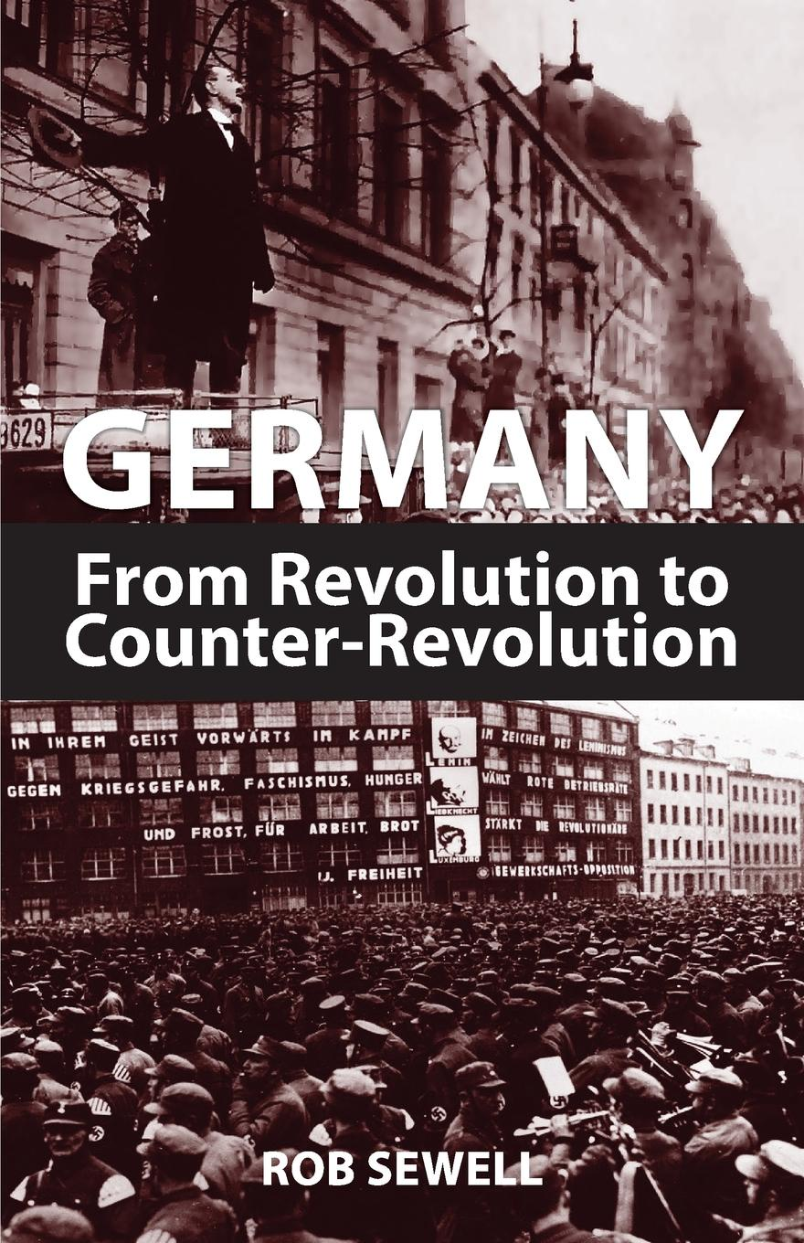 Rob Sewell Germany. From Revolution to Counter Revolution