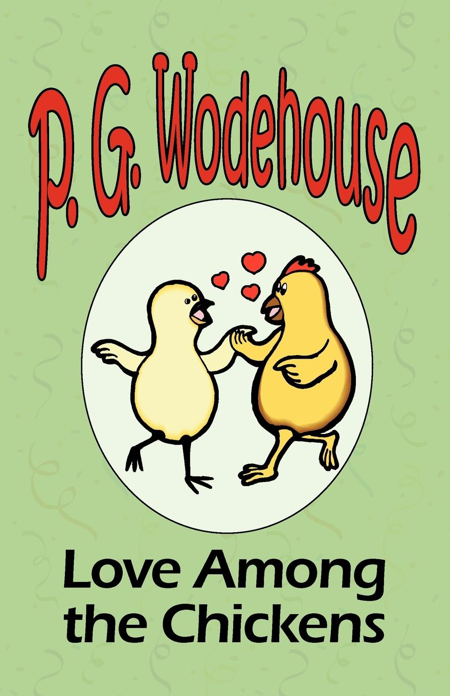 P. G. Wodehouse Love Among the Chickens - From the Manor Wodehouse Collection, a selection from the early works of P. G. Wodehouse p g wodehouse laughing gas