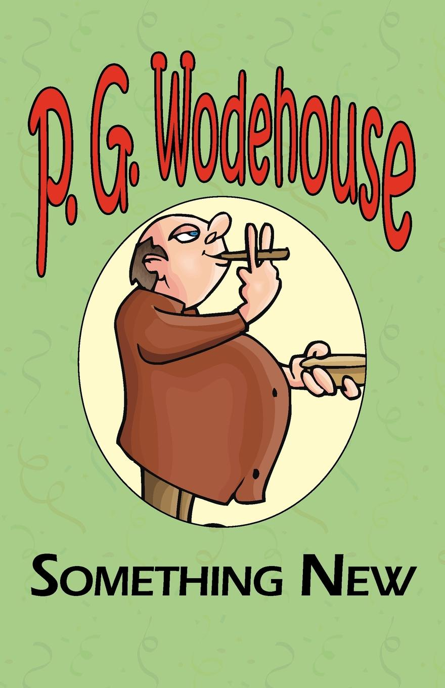 P. G. Wodehouse Something New - From the Manor Wodehouse Collection, a Selection from the Early Works of P. G. Wodehouse цена