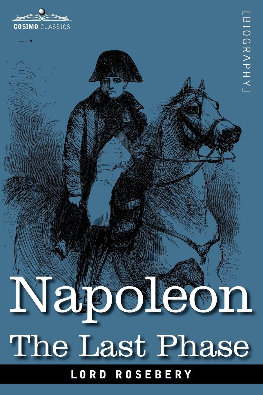 Lord Rosebery Napoleon. The Last Phase lord rosebery napoleon the last phase