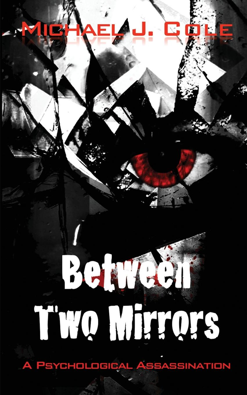 Michael J. Cole Between Two Mirrors michael j cole between two mirrors
