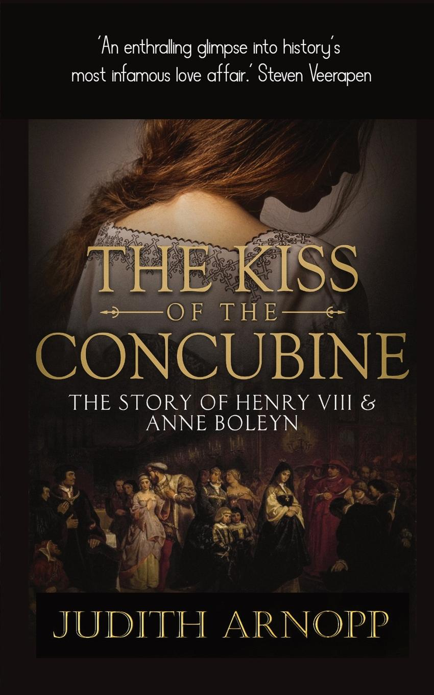 Judith Arnopp The Kiss of the Concubine. a story of Anne Boleyn judith arnopp the beaufort bride