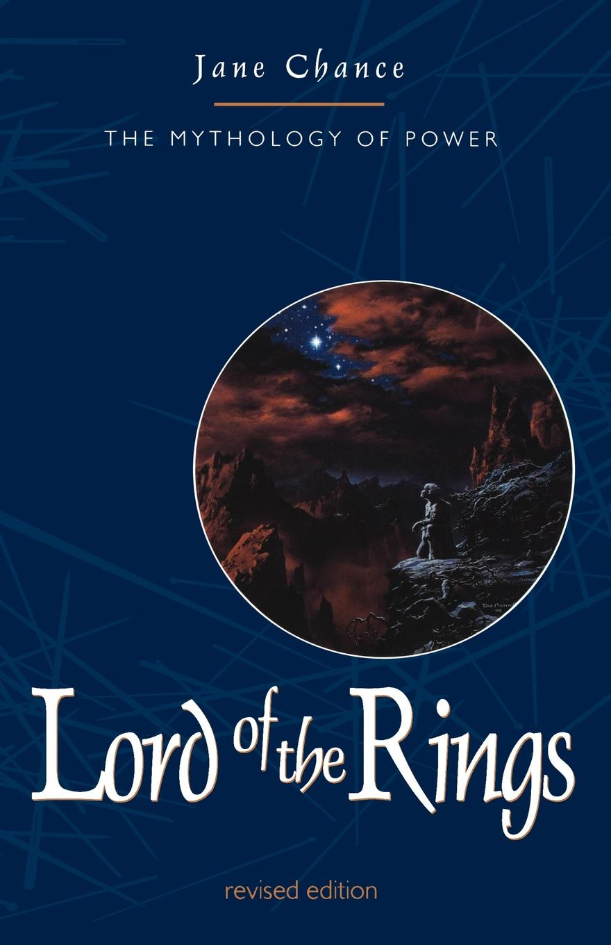 Jane Chance Lord of the Rings. The Mythology of Power s donaldson the power that preserves