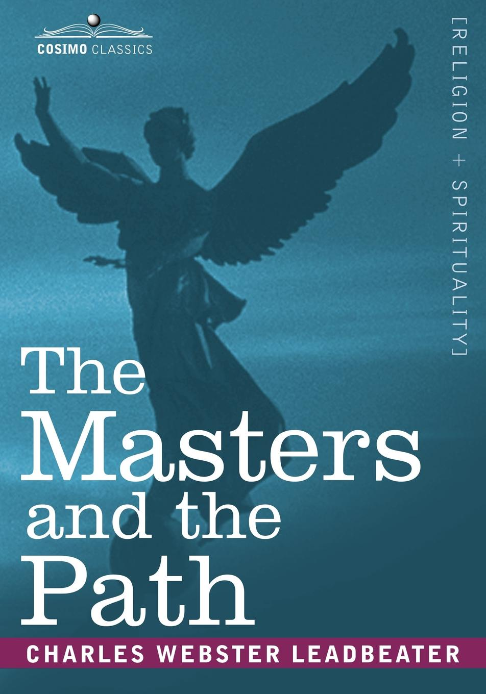 Charles Webster Leadbeater The Masters and the Path charles webster leadbeater secrets revealed clairvoyance magic and the reality of spirits