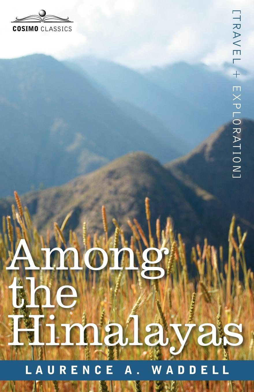 Laurence A. Waddell Among the Himalayas