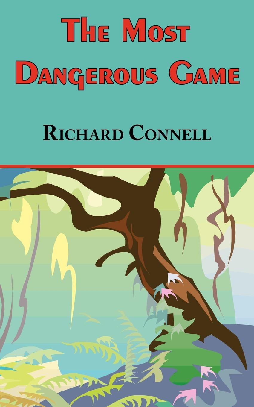 Richard Connell The Most Dangerous Game - Richard Connell.s Original Masterpiece richard teitelbaum the most dangerous trade how short sellers uncover fraud keep markets honest and make and lose billions
