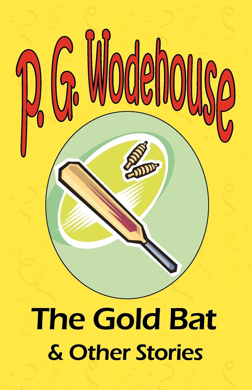 P. G. Wodehouse The Gold Bat . Other Stories - From the Manor Wodehouse Collection, a selection from the early works of P. G. Wodehouse p g wodehouse laughing gas