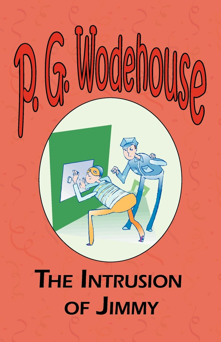 P. G. Wodehouse The Intrusion of Jimmy - From the Manor Wodehouse Collection, a selection from the early works of P. G. Wodehouse цена