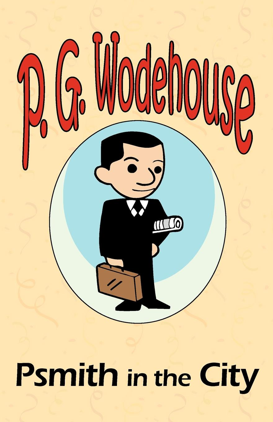 P. G. Wodehouse Psmith in the City - From the Manor Wodehouse Collection, a selection from the early works of P. G. Wodehouse p g wodehouse laughing gas