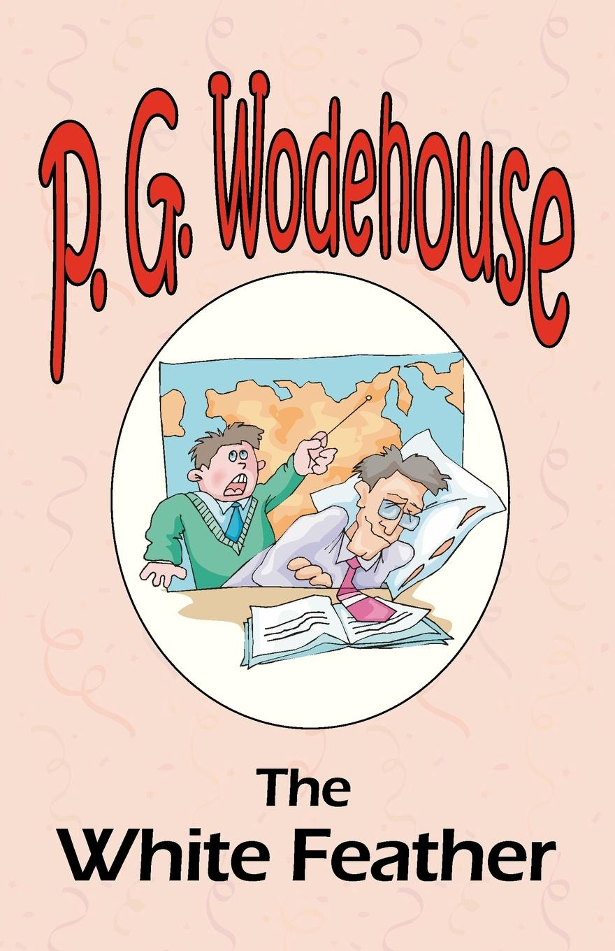 P. G. Wodehouse The White Feather - From the Manor Wodehouse Collection, a selection from the early works of P. G. Wodehouse p g wodehouse laughing gas