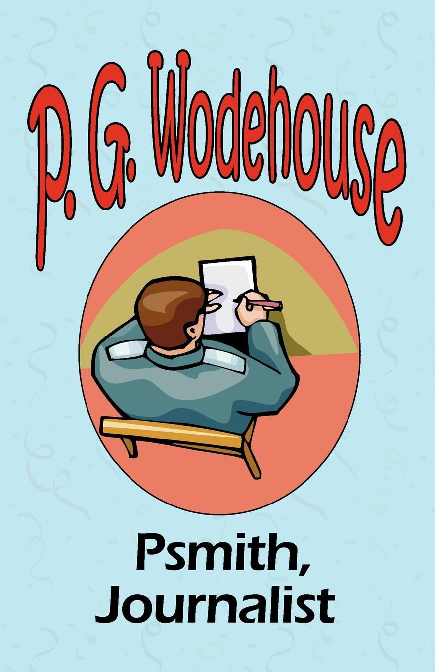 P. G. Wodehouse Psmith, Journalist - From the Manor Wodehouse Collection, a selection from the early works of P. G. Wodehouse p g wodehouse laughing gas
