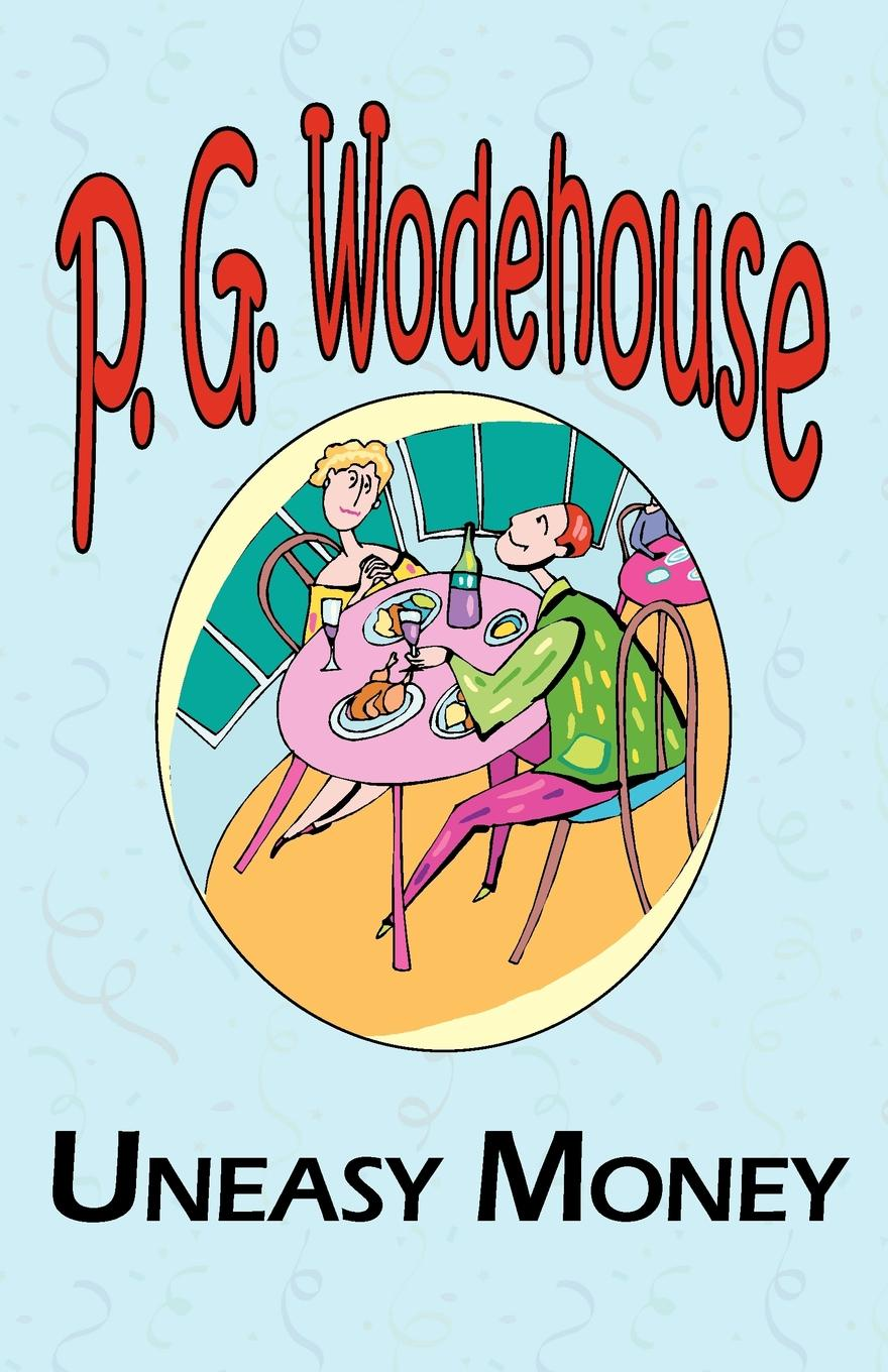 P. G. Wodehouse Uneasy Money - From the Manor Wodehouse Collection, a Selection from the Early Works of P. G. Wodehouse p g wodehouse laughing gas