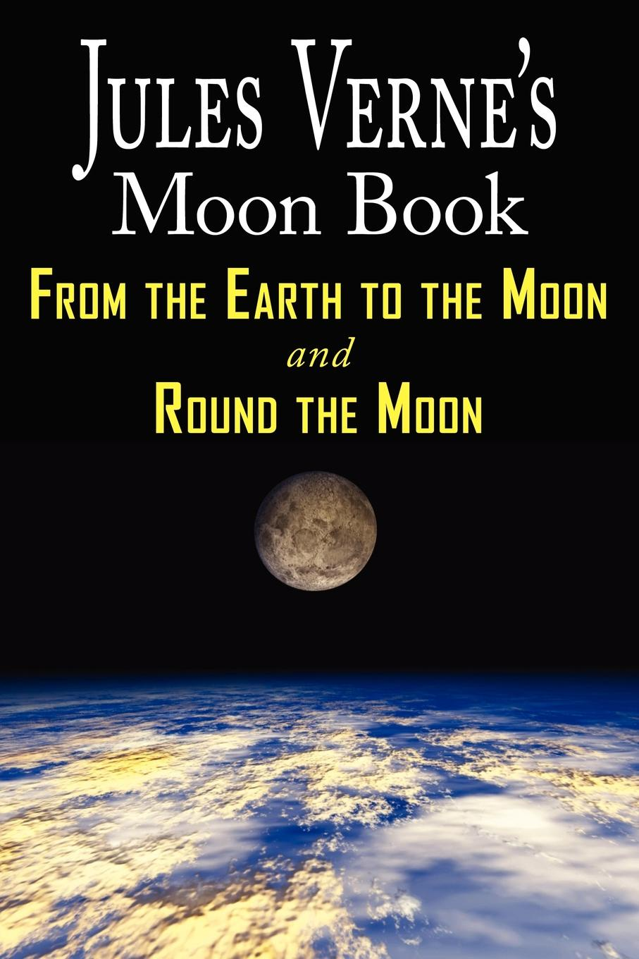 Jules Verne Jules Verne.s Moon Book - From Earth to the Moon . Round the Moon - Two Complete Books benjamin ludwig the original ginny moon