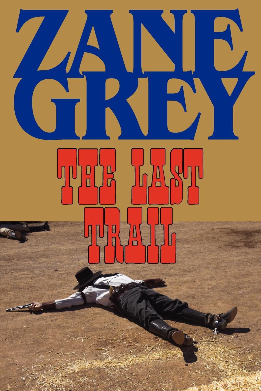 Zane Grey The Last Trail