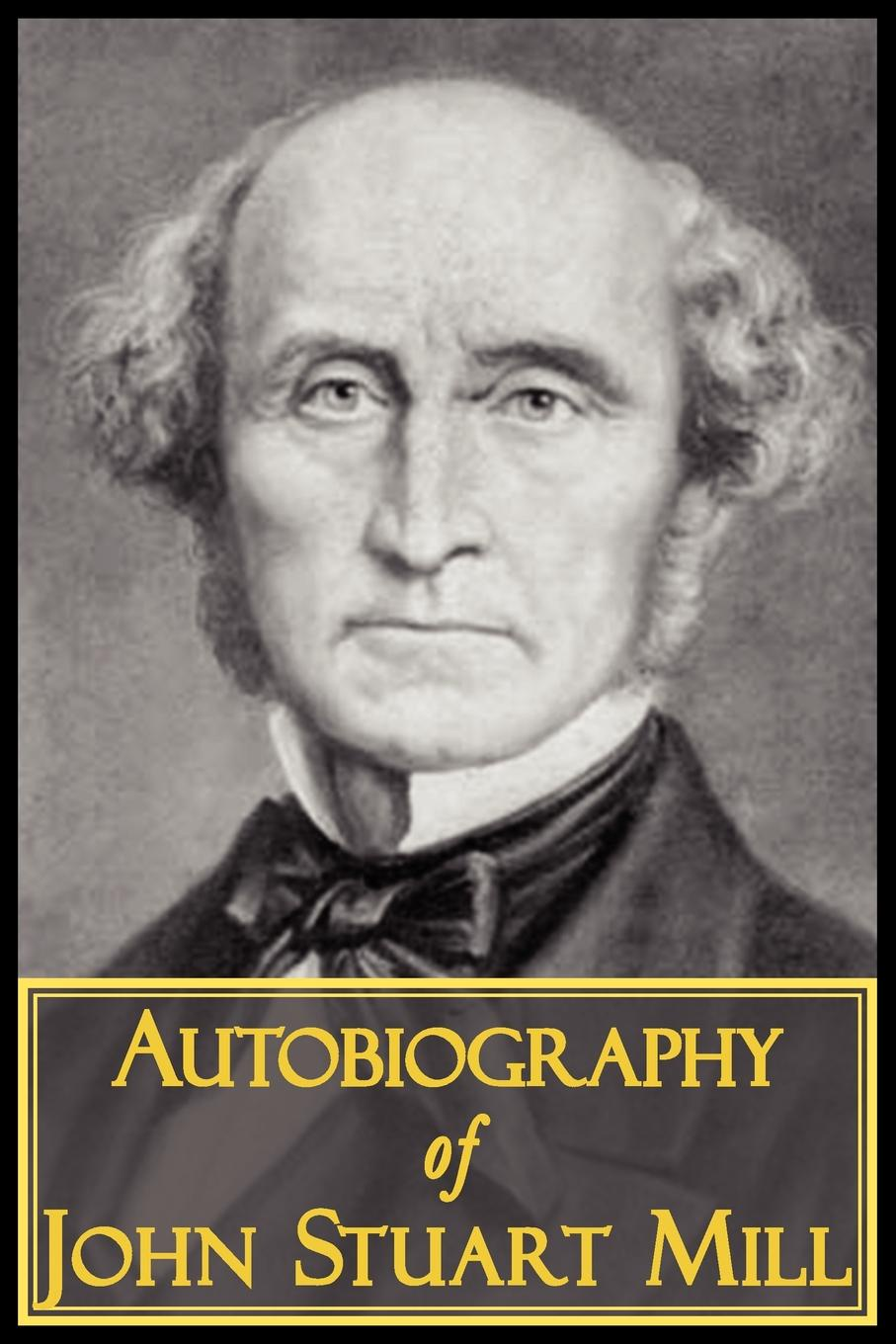 John Stuart Mill The Autobiography of John Stuart Mill ruskin john the storm cloud of the nineteenth century