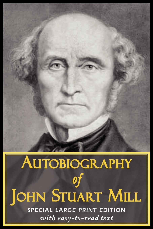John Stuart Mill Autobiography of John Stuart Mill john stuart mill on liberty