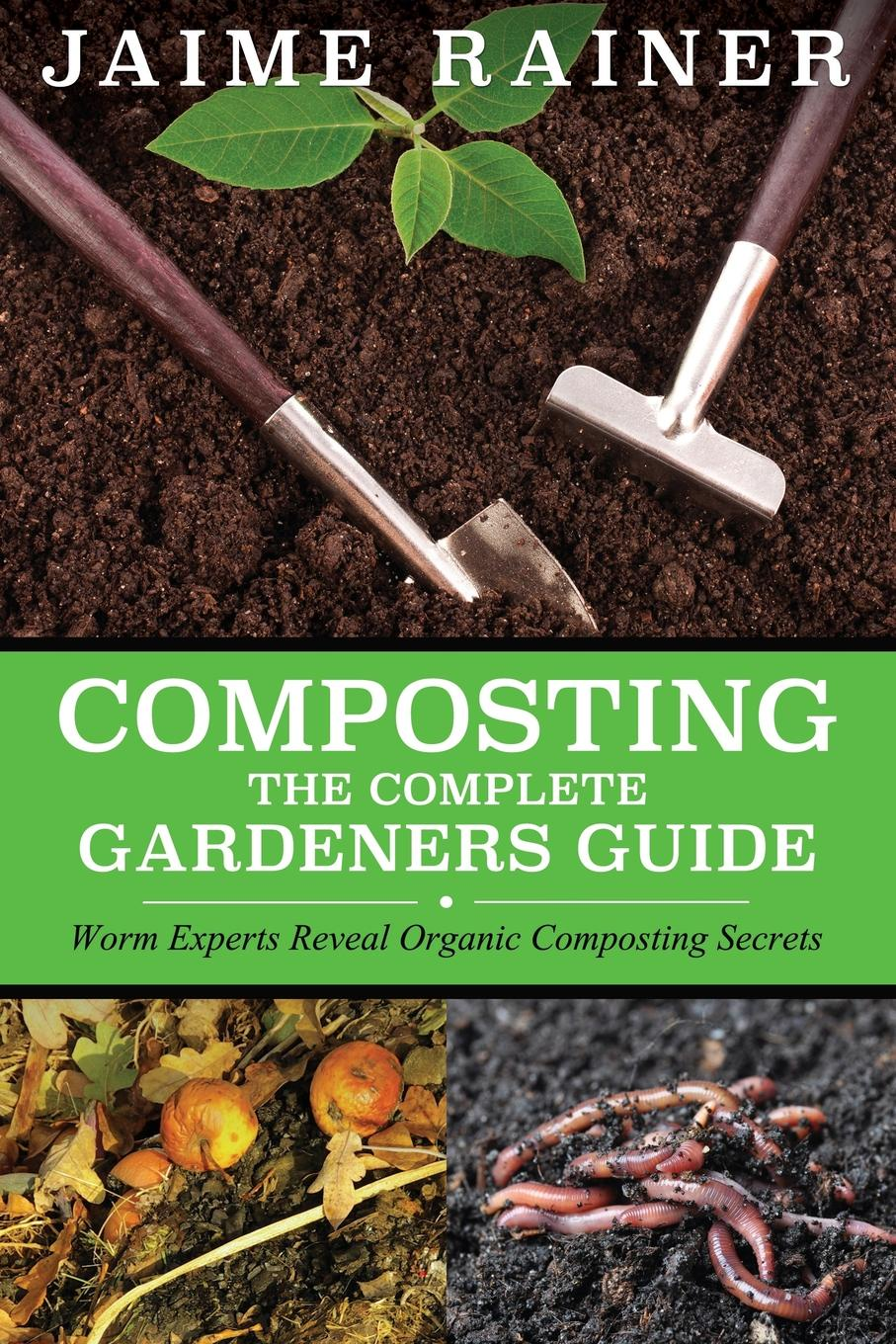 Jaime Rainer Composting. The Complete Gardeners Guide джемпер marciano guess 74g543 5356z g835