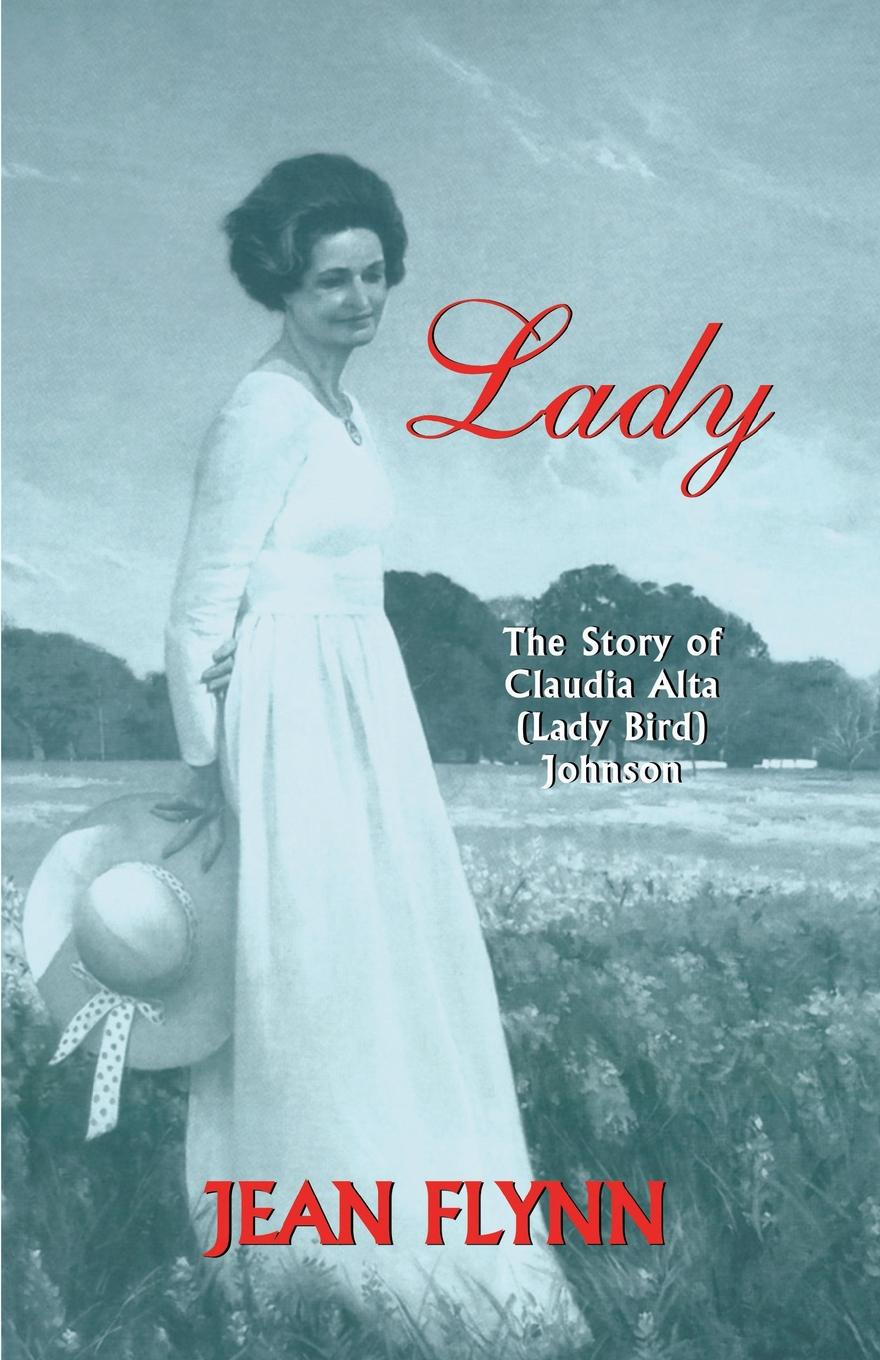 Jean Flynn Lady. The Story of Claudia Alta (Lady Bird) Johnson the life of a young bird an explanation of a bird s first year