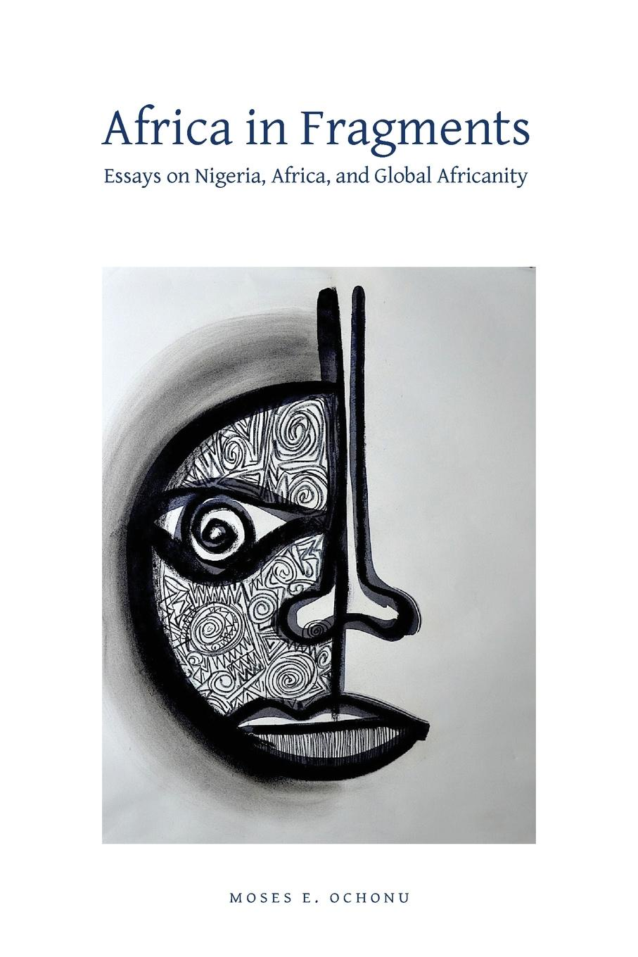Moses E. Ochonu Africa in Fragments. Essays on Nigeria, Africa, and Global Africanity george a robertson notes on africa