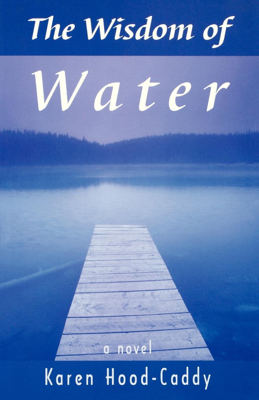 Karen Hood-Caddy The Wisdom of Water karen whittenburg toller the matchmaker s plan
