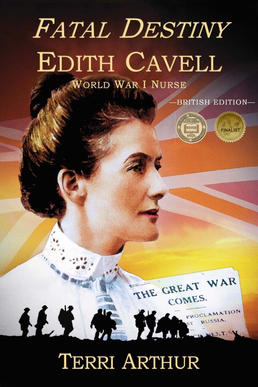 Terri Arthur Fatal Destiny. Edith Cavell, World War I Nurse (UK Edition) edith s story