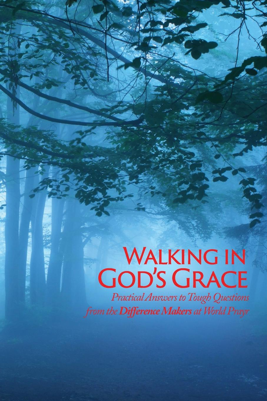 Inc World Prayr Walking in God.s Grace. Practical Answers to Tough Questions god is at work