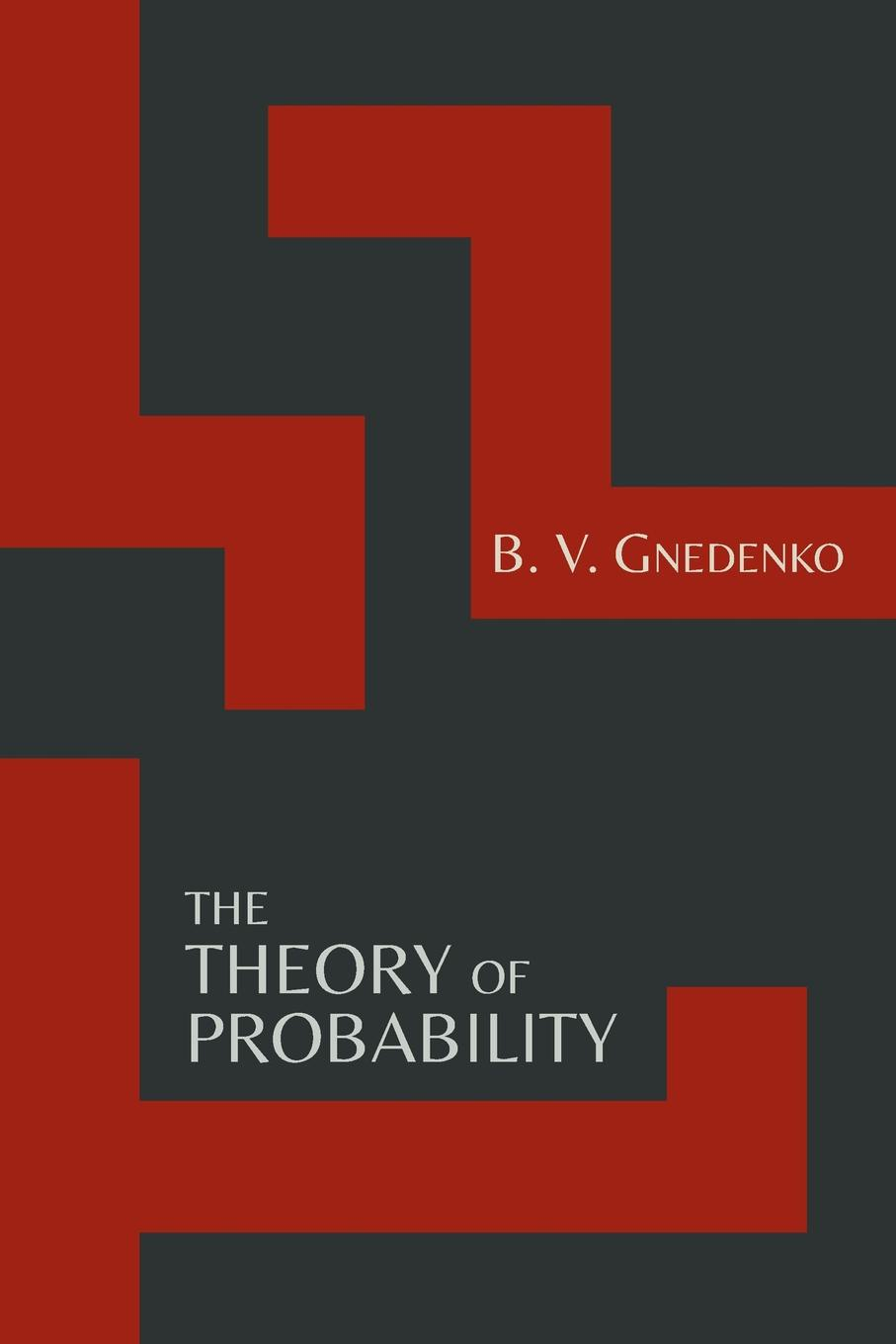 B. V. Gnedenko The Theory of Probability .Second Edition. florescu ionut handbook of probability