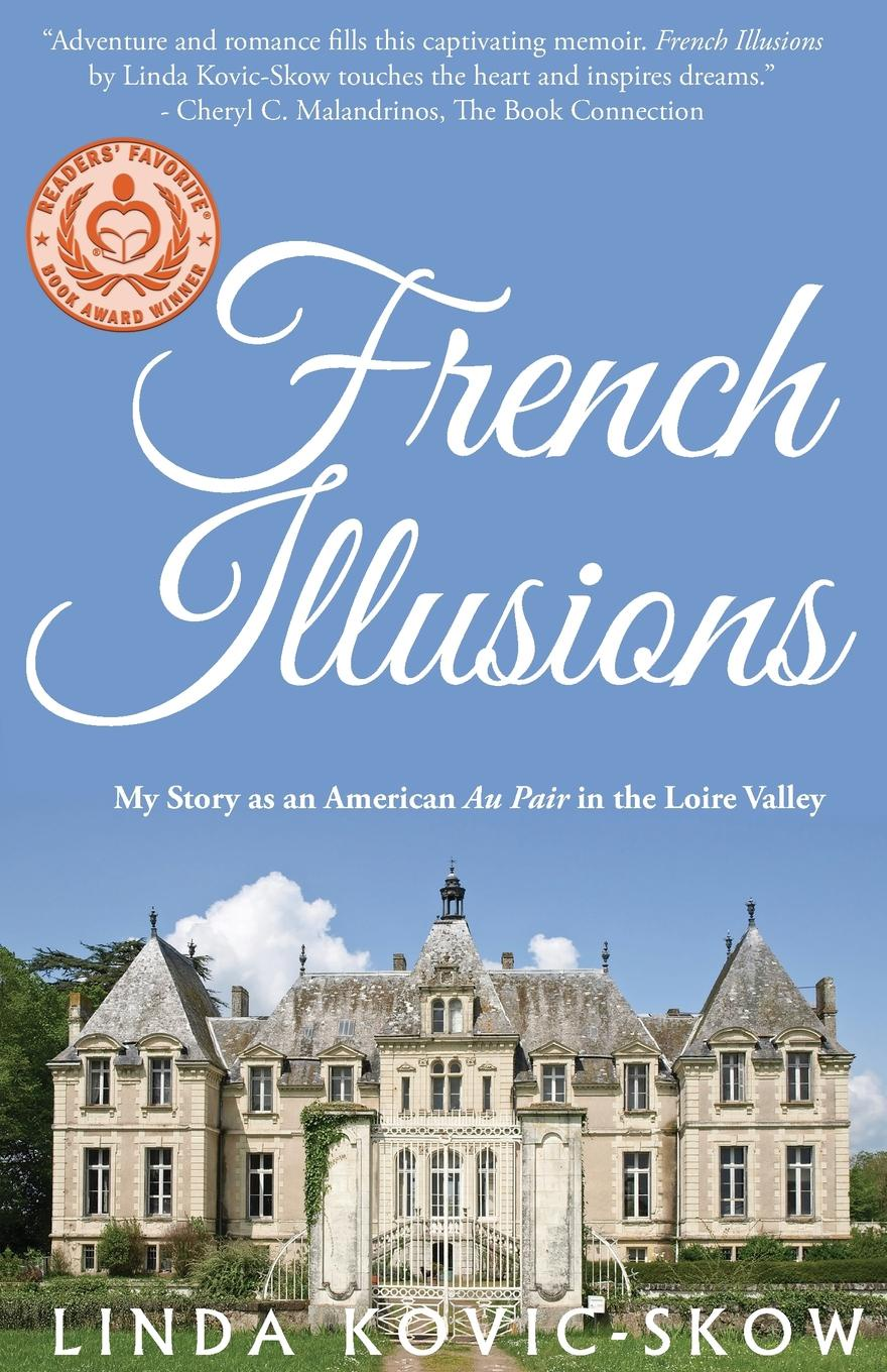 Фото - Linda Kovic-Skow French Illusions. My Story as an American Au Pair in the Loire Valley agent based snort in distributed environment